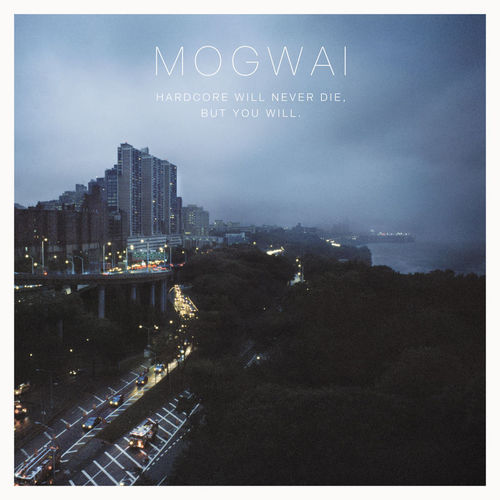Mogwai Hardcore Will Never Die, But You Will